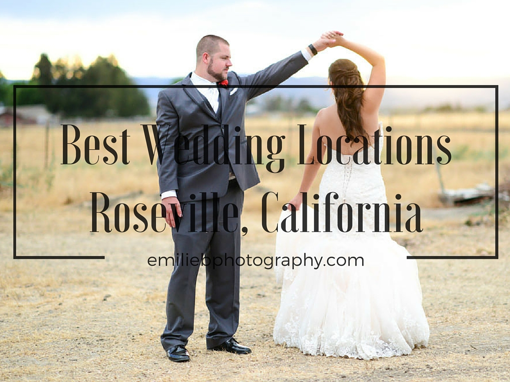 Best wedding locations in roseville california emilie for Best california wedding venues
